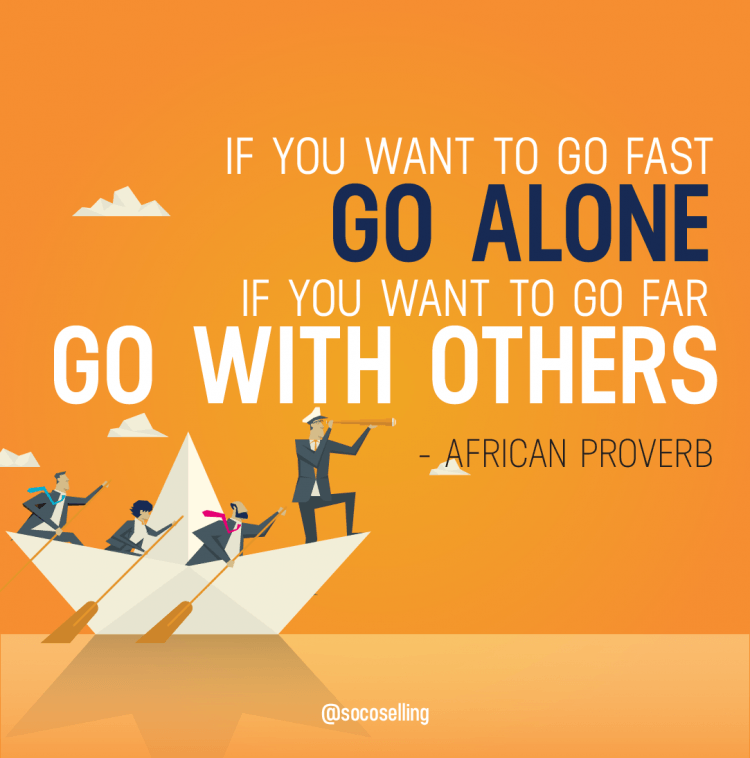 if you want to go fast go alone if you want to go far go with others quote