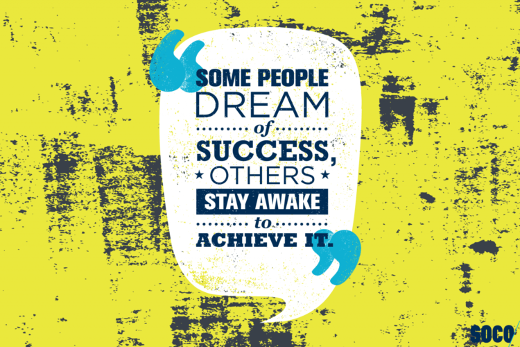 dream of success or stay awake to achieve it