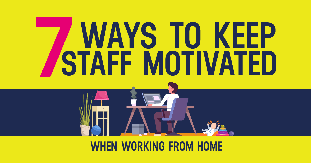 7 Ways to keep staff motivated when working from home