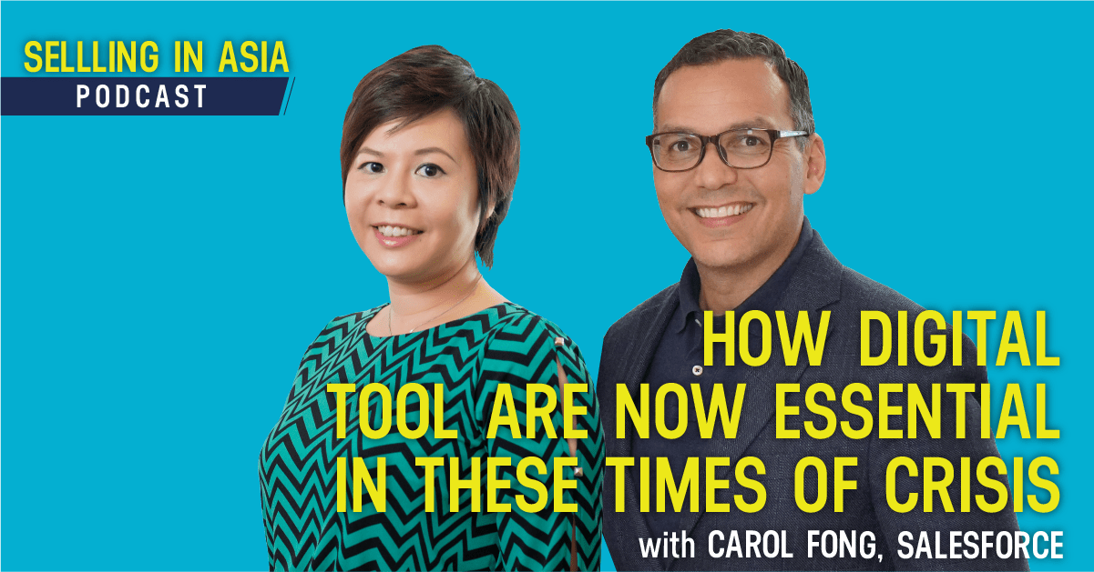 Selling in Asia Epsiode 52 - How DIgital Tool Are Now Essential In These Times Of Crisis with Carol Fong From Salesforce
